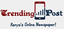 Trending Post | Kenya's Online Newspaper