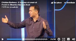 Cristian Barbosu — E vremea să crezi că finalul îi aparţine Lui (28.05.2017)