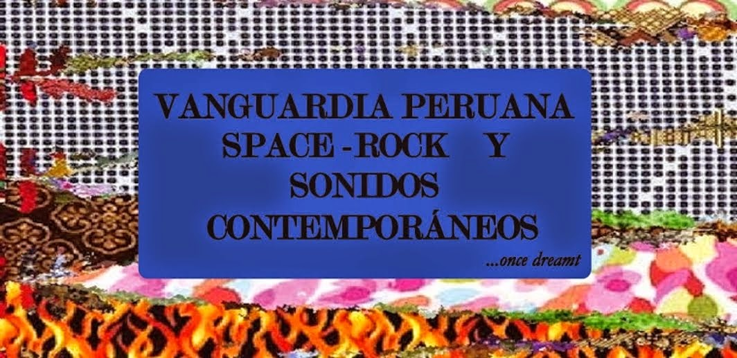 Vanguardia Peruana, Space-Rock & Sonidos Contemporáneos