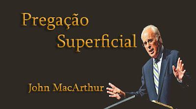 Pregação Superficial - John MacArthur