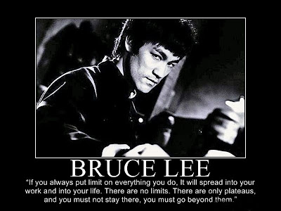If you always put limits on everything you do, physical or anything else, it will spread into your work and into your life. There are no limits. There are only plateaus, and you must not stay there, you must go beyond them. Bruce Lee