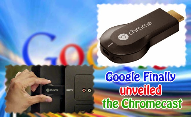 Google Finally unveiled the Chromecast