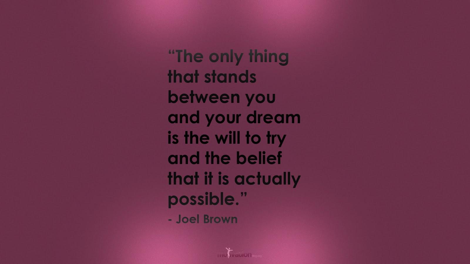 berdiri diantara kamu dan mimpimu adalah keinginan untuk mencoba dan