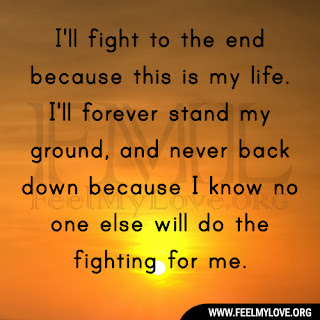 I'll fight to the end because this is my life