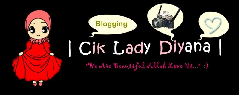 ...| Cik Lady Diyana |...