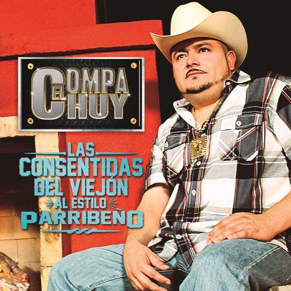 El Compa Chuy - Las Consentidas Del Viejo Al Estilo Parribeno (Disco - Album Oficial 2012)