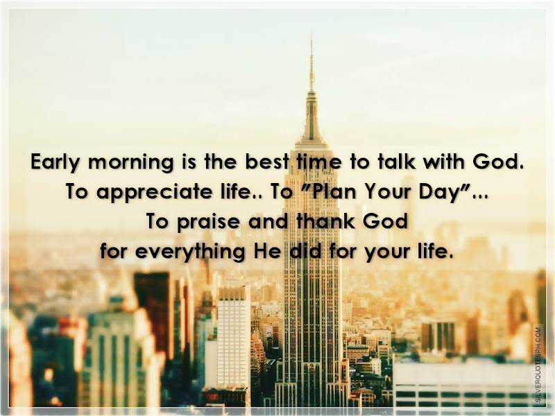 Early Morning Is The Best Time To Talk With God, Picture Quotes, Love Quotes, Sad Quotes, Sweet Quotes, Birthday Quotes, Friendship Quotes, Inspirational Quotes, Tagalog Quotes