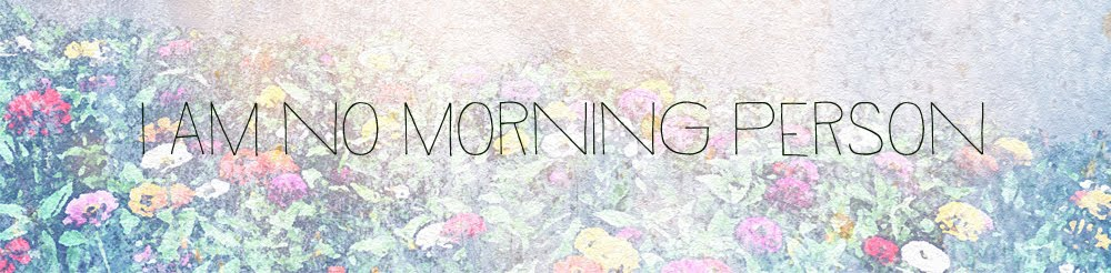 i am no morning person