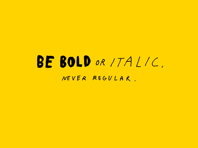 Always be Bold of Italic, never regular