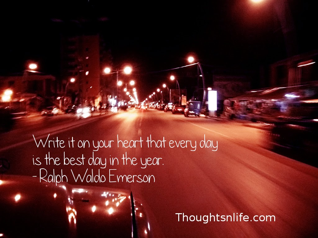 Thoughtsnlife.com : Write it on your heart that every day is the best day in the year. - Ralph Waldo Emerson
