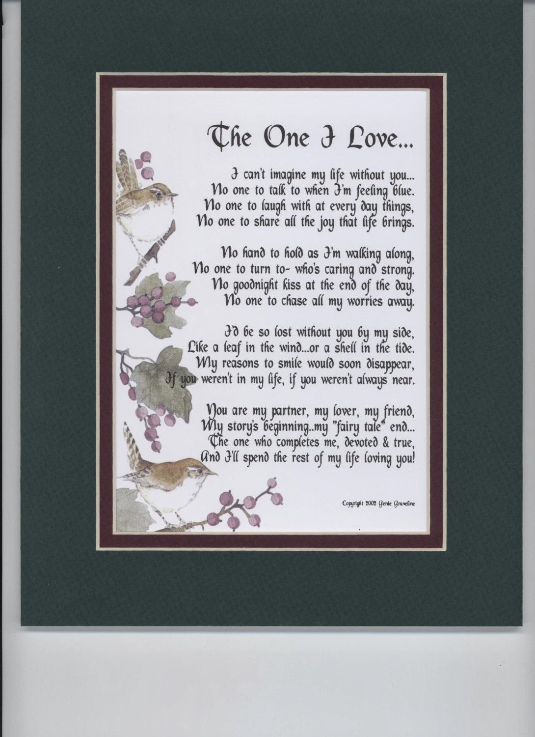 """The One I Love"" A Sentimental Gift For A Wife, Husband, Girlfriend Or Boyfriend. Touching 8x10 Poem, Double-matted In Dark Green/Burgundy, And Enhanced With Watercolor Graphics."