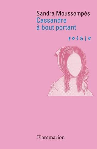 Cassandre à bout portant (Editions Poésie/Flammarion, sortie le 20 janvier 2021)