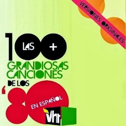 las 100 grandiosas canciones en espanol de los 80s Las 100 Grandiosas Canciones en Español de los 80s