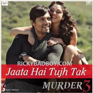 Jaata Hai Tujh Tak Lyrics - Murder 3 - Mp3 Download