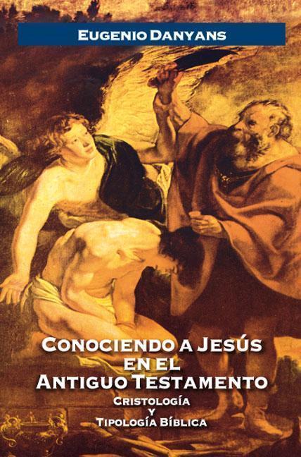 Eugenio Danyans-Conociendo a Jesús En El Antiguo Testamento-