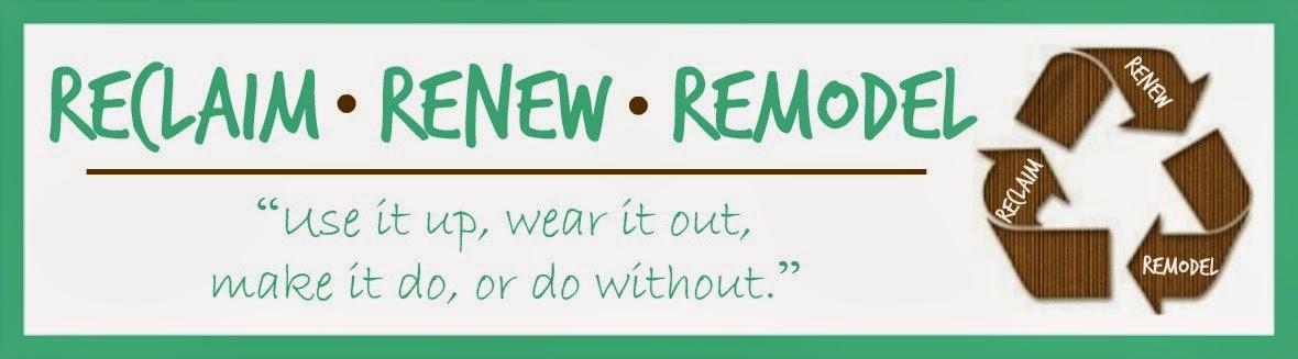 Reclaim, Renew, Remodel