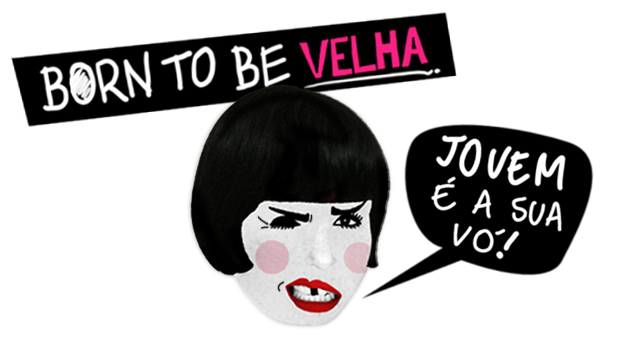 BORN TO BE VELHA