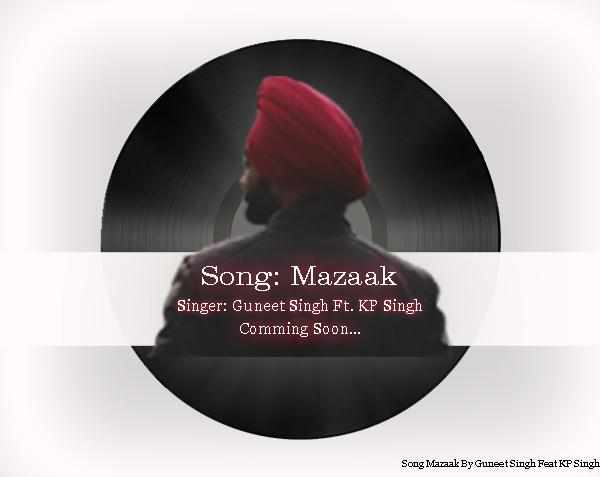 Song Mazaak By Guneet Singh Feat KP Singh