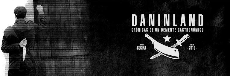 """DANINLAND """"crónicas de un demente gastronómico"""""""