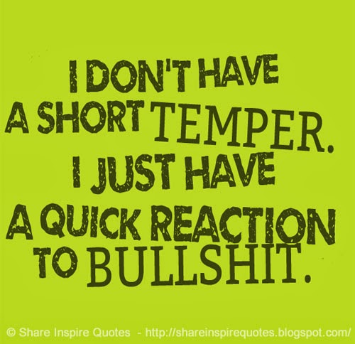 Quick Love Quotes Impressive I Don't Have A Short Temperi Just Have A Quick Reaction To