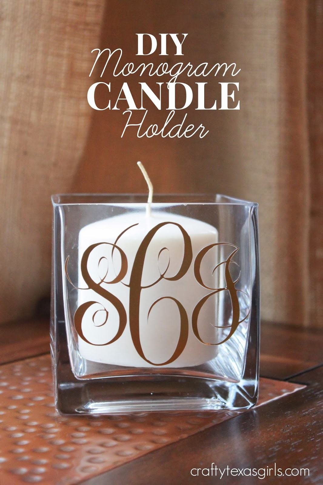 Crafty texas girls diy monogram candle holder for Diy monogram gifts