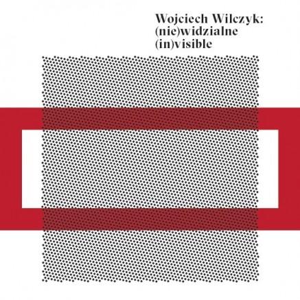 Wojciech Wilczyk: (NIE)WIDZIALNE/(IN)VISIBLE