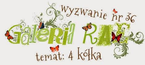 http://blog.galeria-rae.pl/2014/04/16/wyzwanie-nr-36-cztery-kolka/
