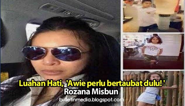 Luahan Hati, Awie perlu bertaubat dulu! – Rozana Misbun