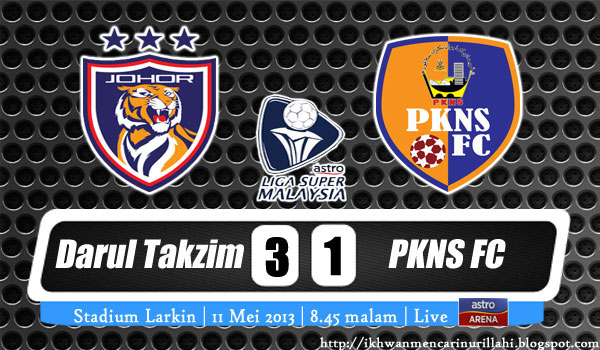 Keputusan Johor Darul Takzim vs PKNS FC 11 Mei 2013 - Liga Super 2013