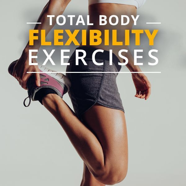 Stretch it Out- Total Body Exercises for Increased Flexibility