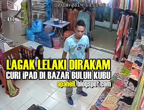 Video: Lagak Lelaki Mencuri iPad di Bazar Buluh Kubu Jelas Dirakam