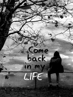 Come back in my life