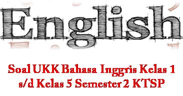 Soal Ukk Bahasa Inggris Kelas 1 S D Kelas 5 Semester 2 Ktsp Soal Ulangan Sekolah Dasar