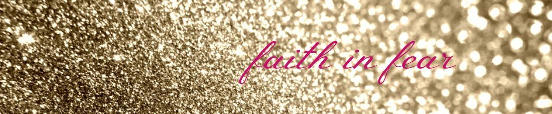 Faith in Fear