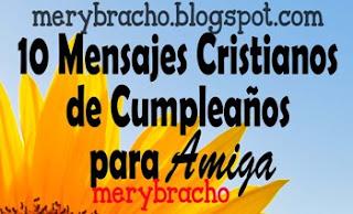 10 Mensajes Cristianos de Cumpleaños para Amiga para su muro del facebook, twitter,  tarjeta de cumpleaños,  para mujer única y especial, mensaje corto de felicitaciones para escribir por whatsapp, celular, pin, email.
