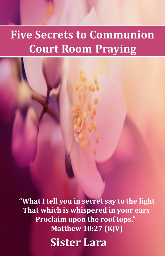 Five Secrets to Communion-Court Room Praying