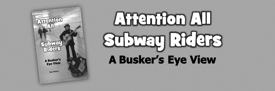 Attention All Subway Riders - A Busker's Eye View