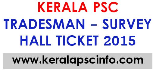 Download Kerala PSC Tradesman - Survey hall ticket 2015, Kpsc Tradesman - Survey hall ticket 2015, Kerala PSC Tradesman - Survey hall ticket 1-4-2015, Kerala PSC Tradesman - Survey  exam April 2015, Download Tradesman - Survey hall ticket 2015