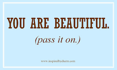You are beautiful. Yes, you.