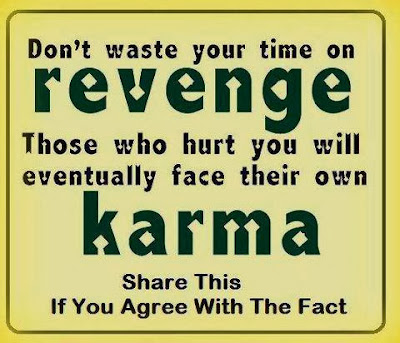 Don't waste your time on revenge. Those who hurt you will eventually face their own karma.