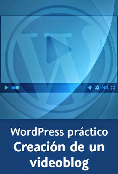 Wordpress Práctico. Creación de Un VideoBlog (Álvaro Corredor) [Poderoso Conocimiento]