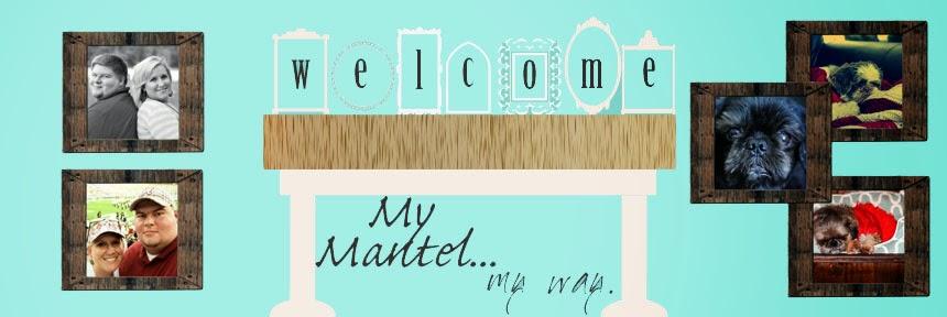 My Mantel...My Way
