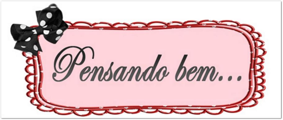 PENSANDO BEM...