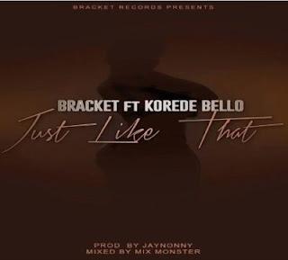 Bracket - Just Like That ft. Korede Bello