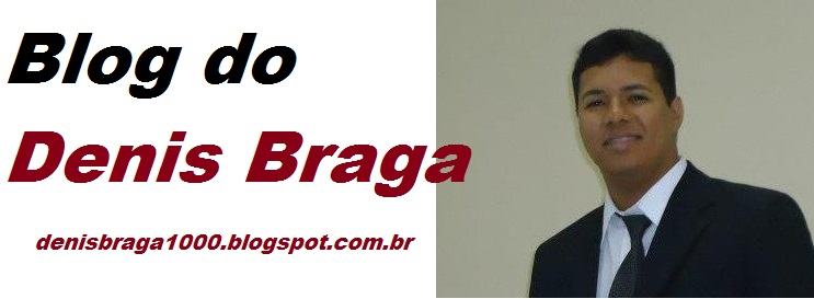 BLOG DO DENIS BRAGA