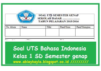 Soal UTS Bahasa Indonesia Kelas 1 SD Semester 2 Tahun Pelajaran 2015/2016 Kur KTSP