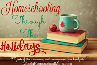 http://lifeofahomeschoolmom.com/2015/11/abcs-of-homeschooling-through-the-holidays-2015-edition/