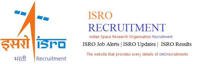 ISRO Recruitment | ISRO Job Alerts | ISRO Updates | ISRO Results