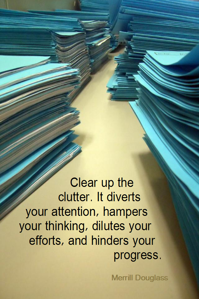 visual quote - image quotation for SIMPLICITY - Clear up the clutter. It diverts your attention, hampers your thinking, dilutes your efforts, and hinders your progress. - Merrill Douglass