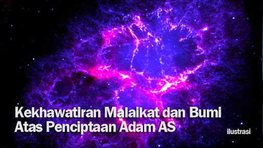 Kekhawatiran Malaikat dan Bumi Atas Penciptaan Adam AS
